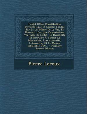 Projet D'Une Constitution Democratique Et Sociale af Pierre Leroux