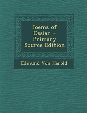 Poems of Ossian - Primary Source Edition af Edmund Von Harold