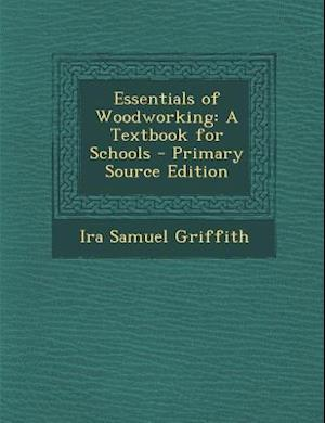 Essentials of Woodworking af Ira Samuel Griffith