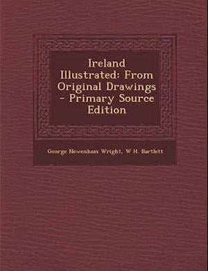 Ireland Illustrated af George Newenham Wright, W. H. Bartlett