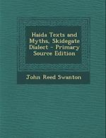 Haida Texts and Myths, Skidegate Dialect - Primary Source Edition af John Reed Swanton