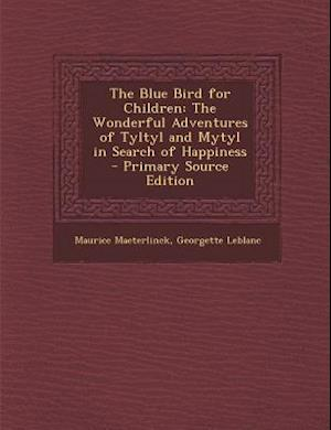 The Blue Bird for Children af Maurice Maeterlinck, Georgette Leblanc