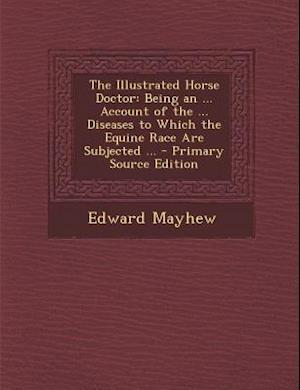 The Illustrated Horse Doctor af Edward Mayhew