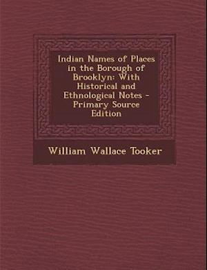 Indian Names of Places in the Borough of Brooklyn af William Wallace Tooker