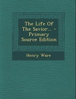 The Life of the Savior... af Henry Ware