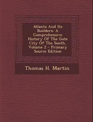 Atlanta and Its Builders af Thomas H. Martin