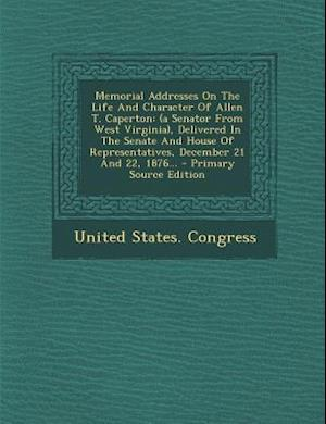 Memorial Addresses on the Life and Character of Allen T. Caperton af United States Congress