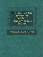 The Book of the Secrets of Enoch; - Primary Source Edition af William Richard Morfill