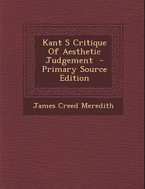 Kant S Critique of Aesthetic Judgement - Primary Source Edition af James Creed Meredith
