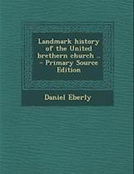 Landmark History of the United Brethern Church .. af Daniel Eberly
