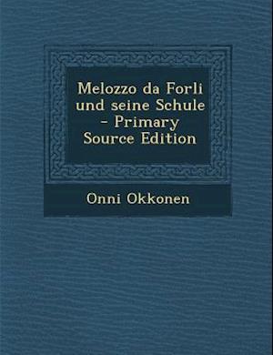 Melozzo Da Forli Und Seine Schule af Onni Okkonen