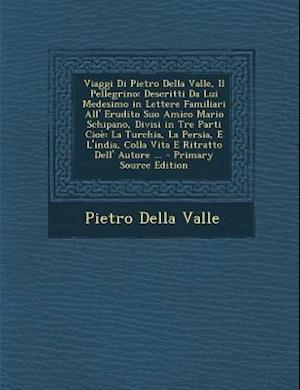 Viaggi Di Pietro Della Valle, Il Pellegrino af Pietro Della Valle
