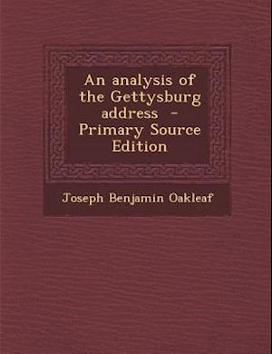 An Analysis of the Gettysburg Address af Joseph Benjamin Oakleaf