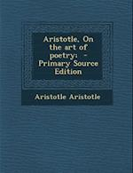 Aristotle, on the Art of Poetry; af Aristotle Aristotle