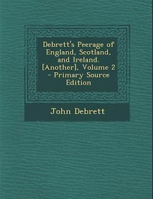 Debrett's Peerage of England, Scotland, and Ireland. [Another], Volume 2 af John Debrett