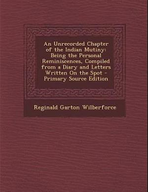 An Unrecorded Chapter of the Indian Mutiny af Reginald Garton Wilberforce