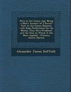 Peru in the Guano Age af Alexander James Duffield