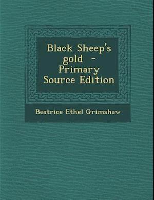 Black Sheep's Gold - Primary Source Edition af Beatrice Ethel Grimshaw