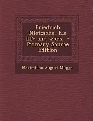 Friedrich Nietzsche, His Life and Work af Maximilian August Mugge