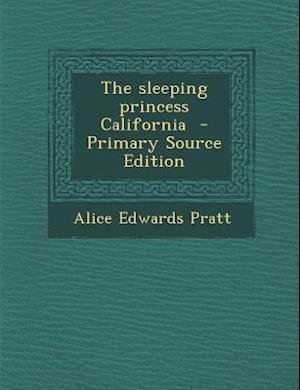 The Sleeping Princess California af Alice Edwards Pratt