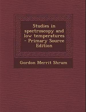 Studies in Spectroscopy and Low Temperatures - Primary Source Edition af Gordon Merrit Shrum