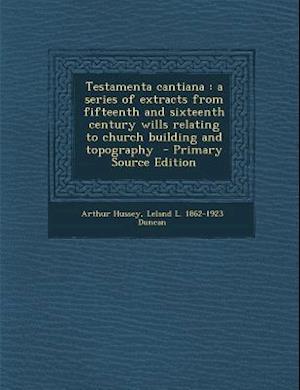 Testamenta Cantiana af Leland L. 1862-1923 Duncan, Arthur Hussey