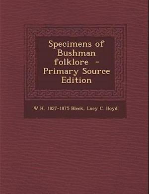 Specimens of Bushman Folklore - Primary Source Edition af Lucy C. Lloyd, W. H. 1827-1875 Bleek