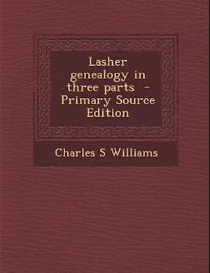 Lasher Genealogy in Three Parts - Primary Source Edition af Charles S. Williams
