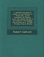 A   Political and General History of the District of Tinnevelly, in the Presidency of Madras, from the Earliest Period to Its Cession to the English G af Robert Caldwell