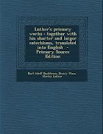 Luther's Primary Works af Karl Adolf Buchheim, Martin Luther, Henry Wace