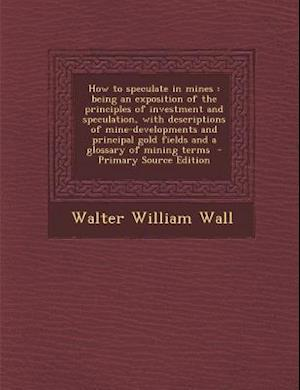 How to Speculate in Mines af Walter William Wall