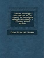...Russian Sociology; A Contribution to the History of Sociological Thought and Theory af Julius Friedrich Hecker