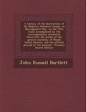 A   History of the Destruction of His Majestys Schooner Gaspee, in Narragansett Bay, on the 10th June; Accompanied by the Correspondence Connected The af John Russell Bartlett