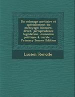 Du Colonage Partiaire Et Specialement Du Metayage; Histoire, Droit, Jurisprudence Legislation, Economie Politique & Rurale - Primary Source Edition af Lucien Rerolle