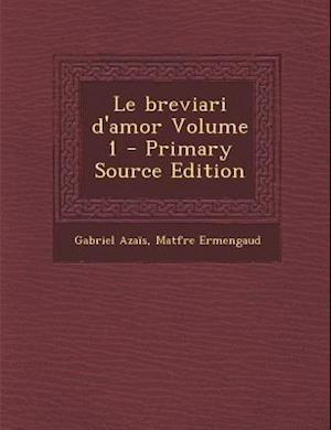 Le Breviari D'Amor Volume 1 af Matfre Ermengaud, Gabriel Azais