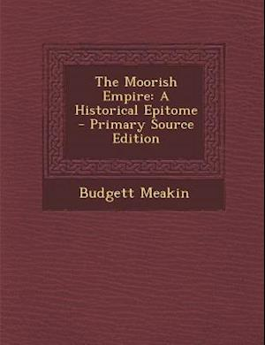 The Moorish Empire af Budgett Meakin