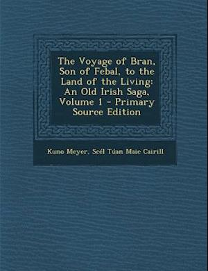 The Voyage of Bran, Son of Febal, to the Land of the Living af Scel Tuan Maic Cairill, Kuno Meyer