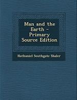 Man and the Earth - Primary Source Edition af Nathaniel Southgate Shaler