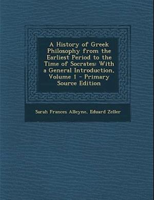 A History of Greek Philosophy from the Earliest Period to the Time of Socrates af Sarah Frances Alleyne, Eduard Zeller