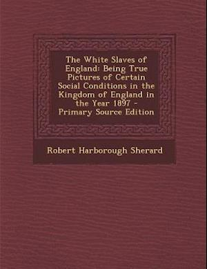 The White Slaves of England af Robert Harborough Sherard