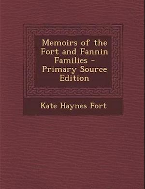 Memoirs of the Fort and Fannin Families - Primary Source Edition af Kate Haynes Fort