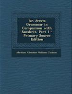 An Avesta Grammar in Comparison with Sanskrit, Part 1 af A. V. Williams Jackson, Abraham Valentine Williams Jackson