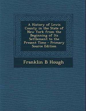 A History of Lewis County in the State of New York from the Beginning of Its Settlement to the Present Time af Franklin B. Hough