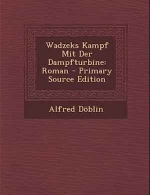 Wadzeks Kampf Mit Der Dampfturbine af Alfred Doblin