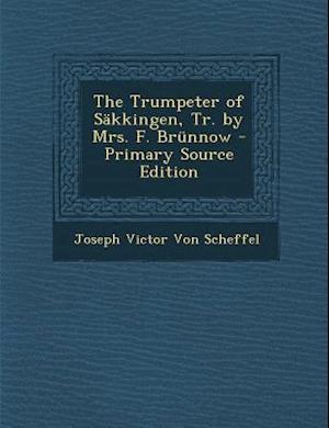 The Trumpeter of Sakkingen, Tr. by Mrs. F. Brunnow - Primary Source Edition af Joseph Victor Von Scheffel
