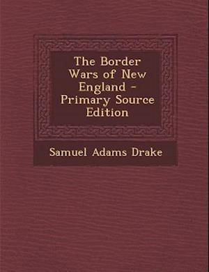 The Border Wars of New England af Samuel Adams Drake