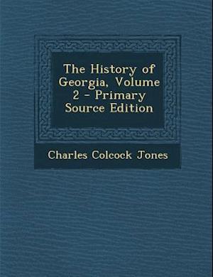 The History of Georgia, Volume 2 af Charles Colcock Jones