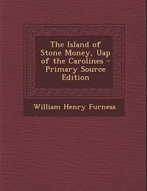 The Island of Stone Money, Uap of the Carolines af William Henry Furness