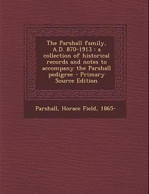 The Parshall Family, A.D. 870-1913 af Horace Field Parshall