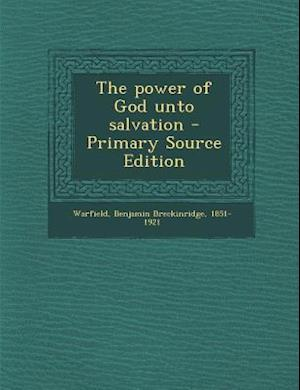 The Power of God Unto Salvation af Benjamin Breckinridge Warfield